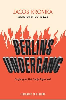 Berlins undergang. Dagbog fra Det Tredje Riges fald Jacob Kronika 9788711322970
