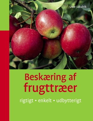 Beskæring af frugttræer Uwe Jakubik 9788778576439