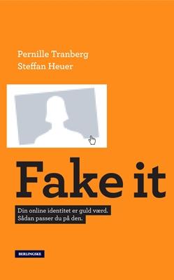 Fake It Steffan Heuer, Pernille Tranberg 9788771371307