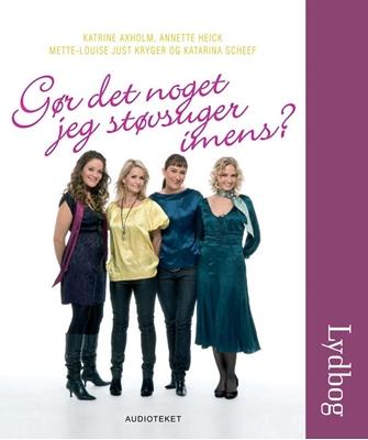 Gør det noget jeg støvsuger imens? Katrine Axholm Katrine Axholm, Annette Heick, Katarina Scheff, Mette-Louise Just Kryger 9788764505504