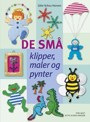De små klipper, maler og pynter Gitte Schou Hansen 9788792464064