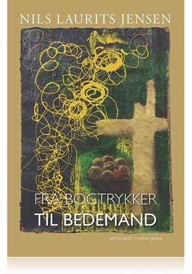 FRA BOGTRYKKER TIL BEDEMAND Nils Laurits  Jensen 9788771905571