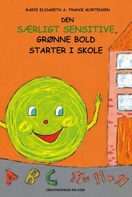 Den særligt sensitive, grønne bold starter i skole Marie Elisabeth A. Franck  Mortensen 9788799541379