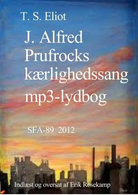 J. Alfred Prufrocks kærlighedssang T. S. Eliot 9788792883926