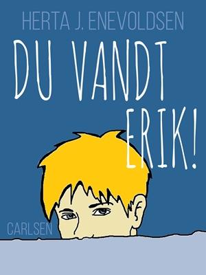 Du vandt - ERIK! Herta J. Enevoldsen 9788711502563