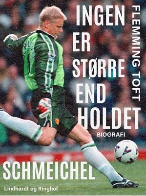 """Schmeichel: """"Ingen er større end holdet"""" Flemming Toft 9788711746950"""