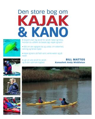 Den store bog om kajak og kano Bill Mattos 9788778577603