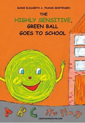 The Highly Sensitive, Green Ball Goes to School Marie Elisabeth A. Franck Mortensen 9788799541362