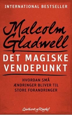 Det magiske vendepunkt - Hvordan små ændringer bliver til store forandringer Malcolm Gladwell 9788711335581