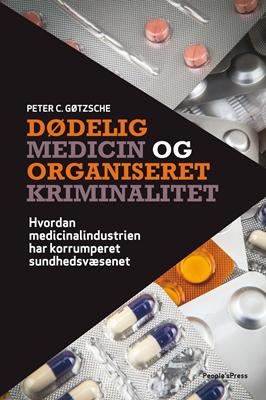 Dødelig medicin og organiseret kriminalitet Peter C. Gøtzsche 9788771377989