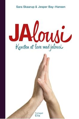 Jalousi - kunsten at leve med jalousi Sara Skaarup 9788799674640