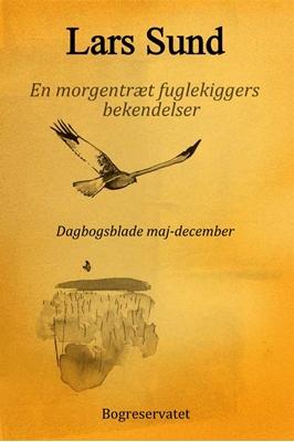 En morgentræt fuglekiggers bekendelser Lars Sund 9788799563722