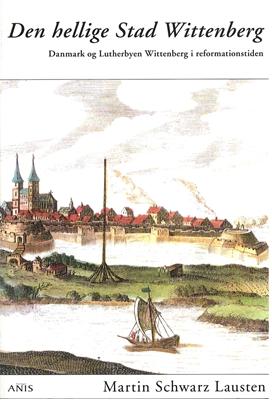 Den hellige Stad Wittenberg Martin Schwarz Lausten 9788774576228