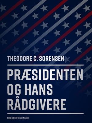 Præsidenten og hans rådgivere Theodore C Sorensen 9788711764725