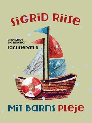 Mit barns pleje Sigrid Riise 9788711469019