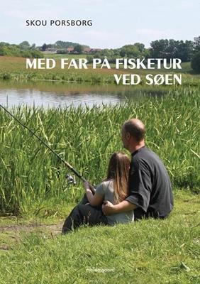 Med far på fisketur ved søen Skou Porsborg 9788793126381