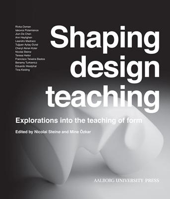 Shaping design teaching Nicolai Steinø 9788771120820