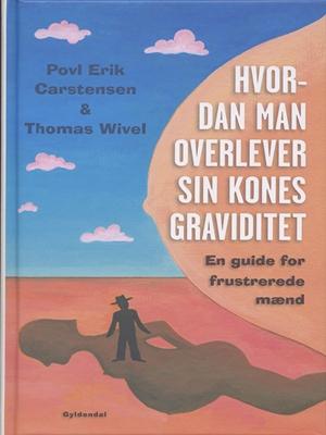 Hvordan man overlever sin kones graviditet Povl Erik Carstensen, Thomas Wivel 9788702109962