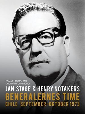 Generalernes time: Chile september. Oktober 1973 Jan Stage, Henry Notaker 9788711489642