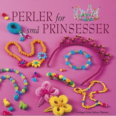 Perler for små prinsesser Gitte Schou Hansen 9788792464101