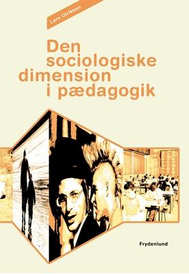 Den sociologiske dimension i pædagogik Lars Ulriksen 9788771184136