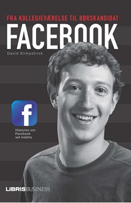 Facebook - fra kollegieværelse til børskandidat David Kirkpatrick 9788778531063