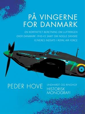 På vingerne for Danmark. En kortfattet beretning om luftkrigen over Danmark 1940-45 samt om nogle danske flyveres indsats i Royal Air Force Peder Hove 9788711587362