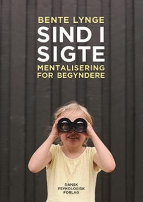 Sind i sigte – Mentalisering for begyndere Bente Lynge 9788771581126