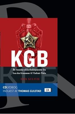 KGB - de russiske sikkerhedstjenester fra Ivan den Grusomme til Vladimir Putin Erik Kulavig 9788711432815