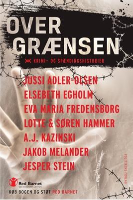Over grænsen Elsebeth Egholm, Jussi Adler-Olsen, A.J. Kazinski, Jesper Stein, Lotte Hammer, Søren Hammer, Jakob Melander, Eva Maria Fredensborg 9788740033960