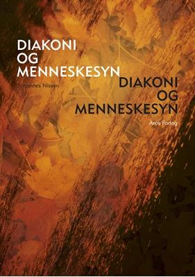 Diakoni og menneskesyn Johannes Nissen 9788770037242