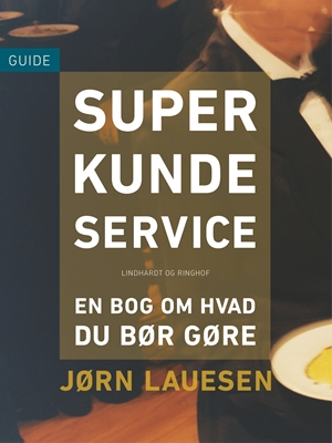 Superkundeservice. En bog om hvad du bør gøre Jørn Lauesen 9788711505106