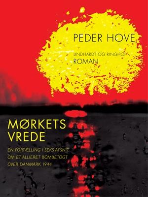 Mørkets vrede. En fortælling i seks afsnit om et allieret bombetogt over Danmark 1944 Peder Hove 9788711587348