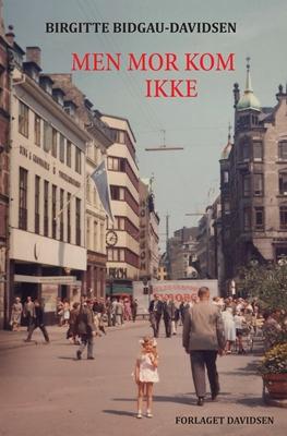 MEN MOR KOM IKKE Birgitte Bidgau-Davidsen 9788799651726