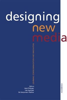 Designing New Media Norbert Wildermuth, Bo Kampmann Walther, Heidi  Philipsen, Anette Grønning, Cynthia  Grund, Lise  Agerbæk, Lars Bo  Løfgreen, Jesper Pilegaard 9788776758684