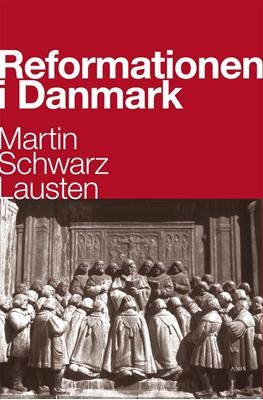 Reformationen i Danmark Martin Schwarz Lausten 9788774576075