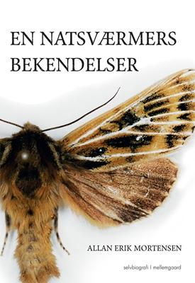 En natsværmers bekendelser Allan Erik Mortensen 9788793305236