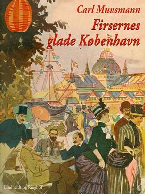 Firsernes glade København: Erindringer og oplevelser Carl Muusmann 9788711578414