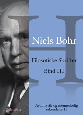 Niels Bohr: Filosofiske Skrifter Bind III Niels Bohr 9788793041035