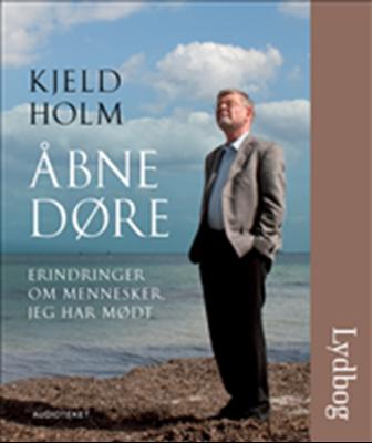Åbne døre - Erindringer om mennesker jeg har mødt Kjeld Holm 9788764506747