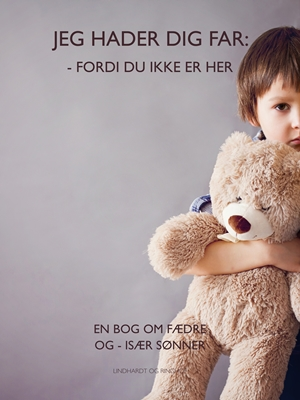 Jeg hader dig far fordi du ikke er her. En bog om fædre og især sønner Lene Rem 9788711623947