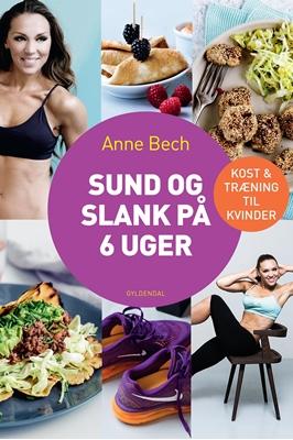 Sund og slank på 6 uger Anne Bech 9788702220605