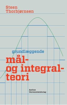 Grundlæggende mål- og integralteori Steen Thorbjørnsen 9788771245080