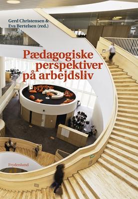 Pædagogiske perspektiver på arbejdsliv Gerd Christensen, Eva Bertelsen 9788771184273