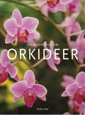 Politikens bog om orkideer Anders Kjær 9788740035209