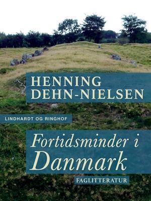 Fortidsminder i Danmark Henning Dehn-Nielsen 9788711593998