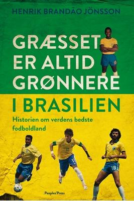 Græsset er altid grønnere i Brasilien Henrik Brandão Jönsson 9788771378986