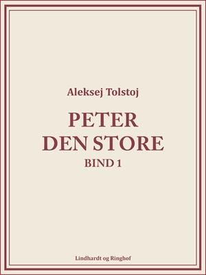 Peter den Store bind 1 Aleksej Tolstoj 9788711723265