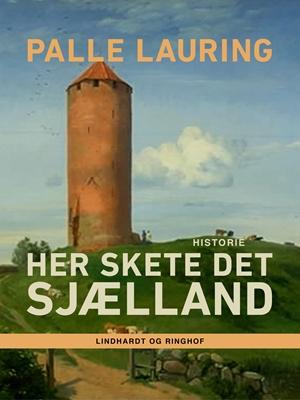 Her skete det – Sjælland Palle Lauring 9788711622452