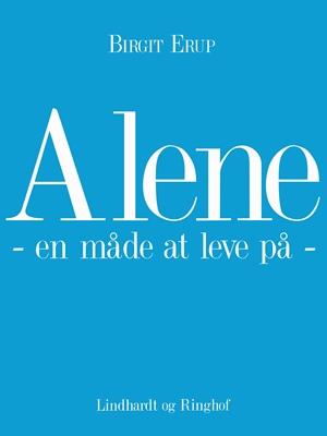 Alene - en måde at leve på Birgit Erup 9788711618776